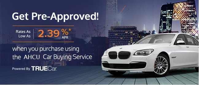 Get pre-approved for as low as 2.39%  when you purchase using the AHCU Car Buying Service powered by TrueCar