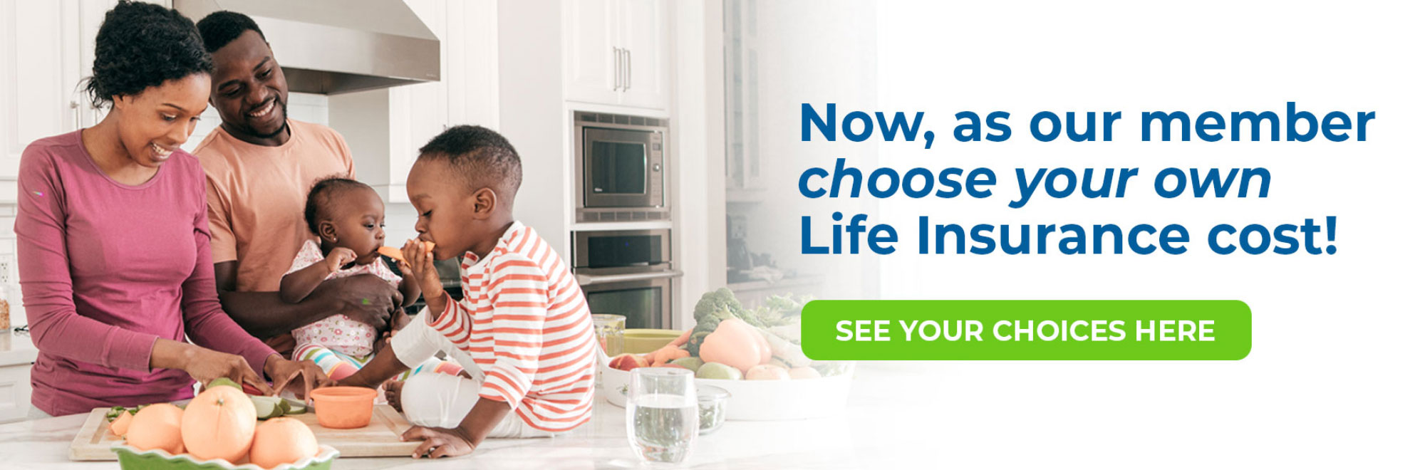 Now as our member, choose your own life insurance cost. View your choices.