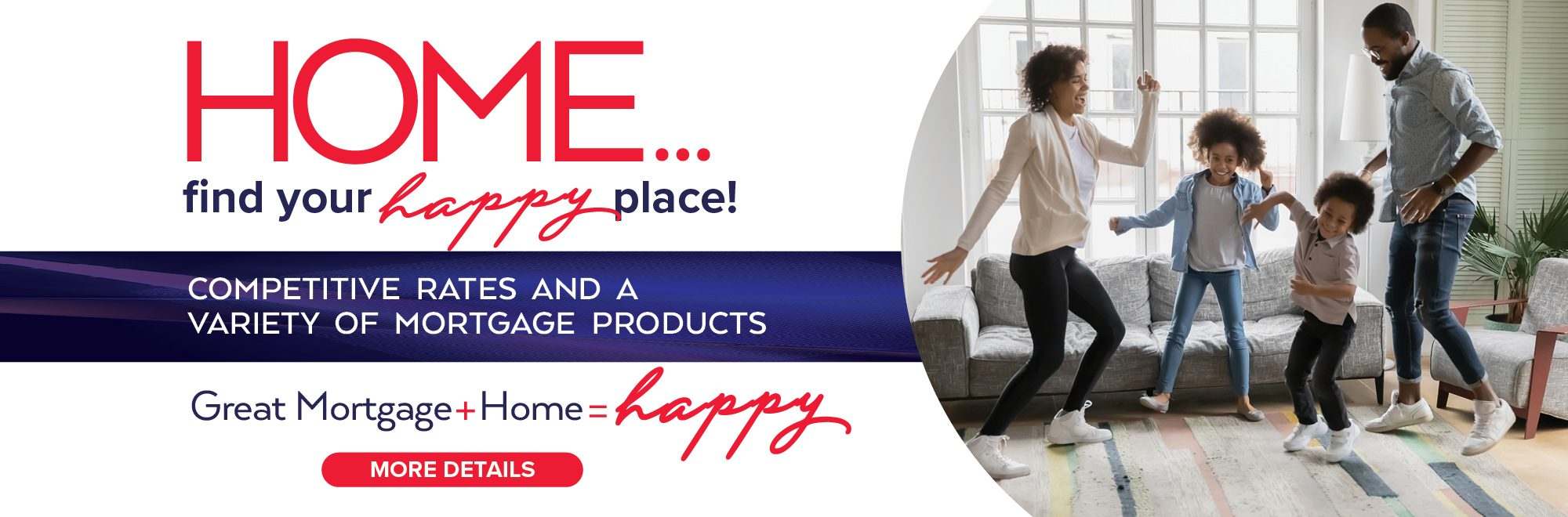 Home: Find your happy place with competitive rates and a variety of mortgage products
