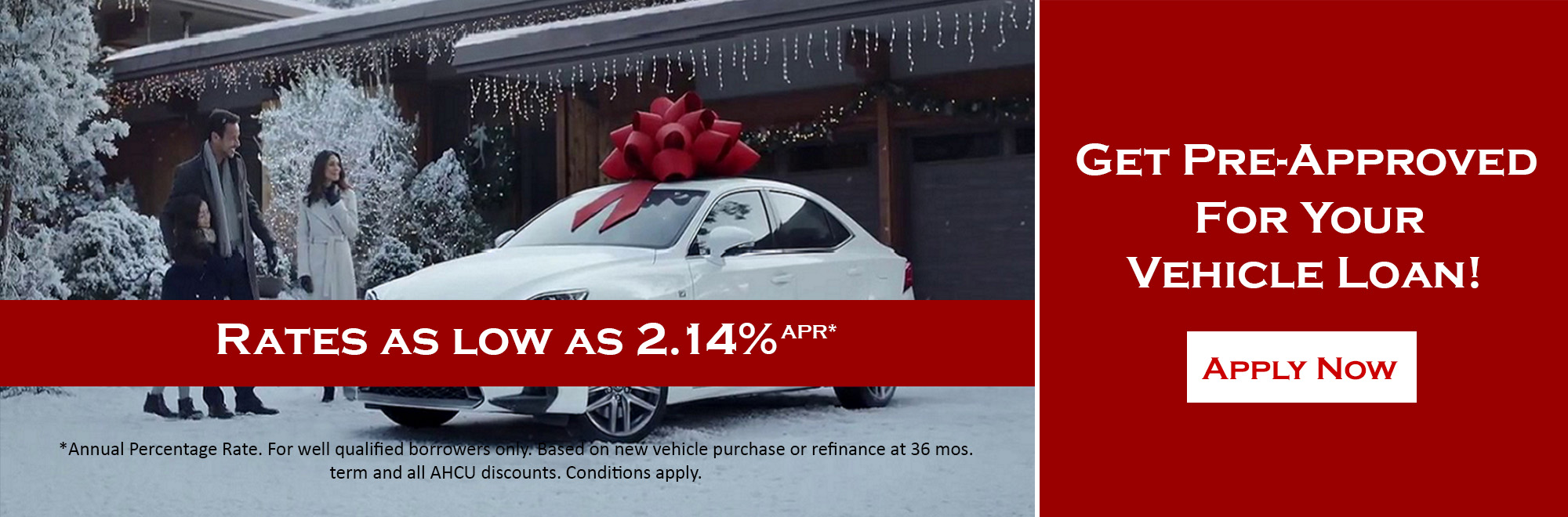 Get pre-approved for a vehicle loan as loan as 2.14% for well qualified borrowers. Conditions apply.