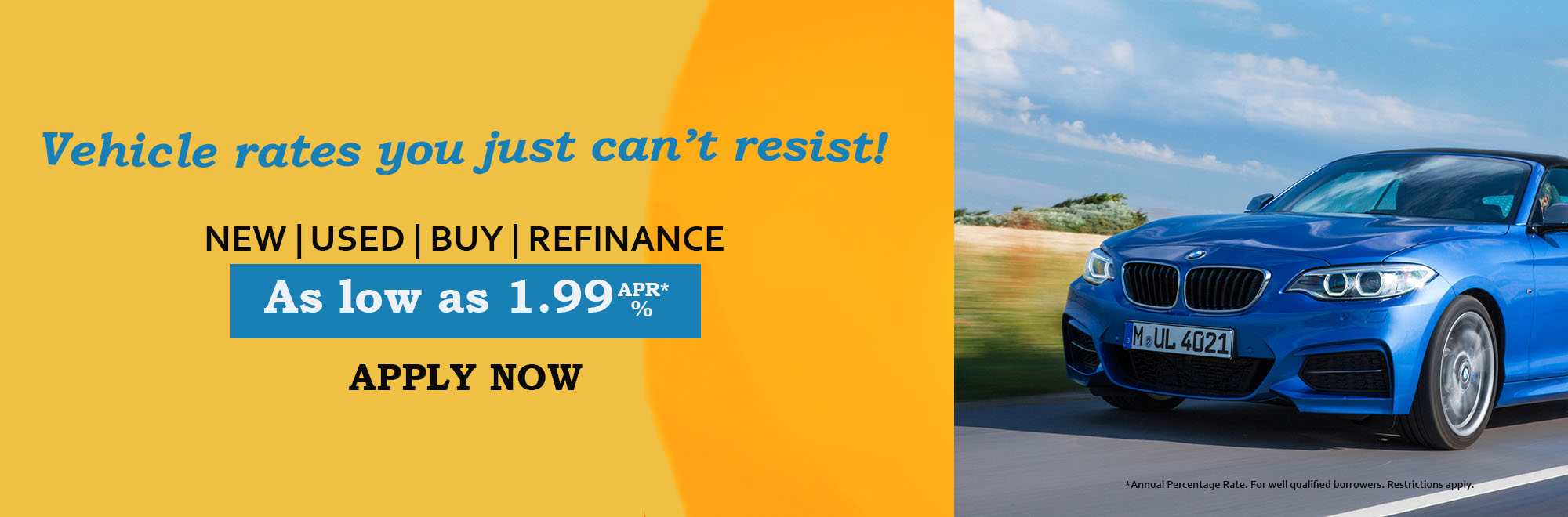 New, used, buy, refinance. Vehicle rates as low as 1.99% APR. Apply Now.