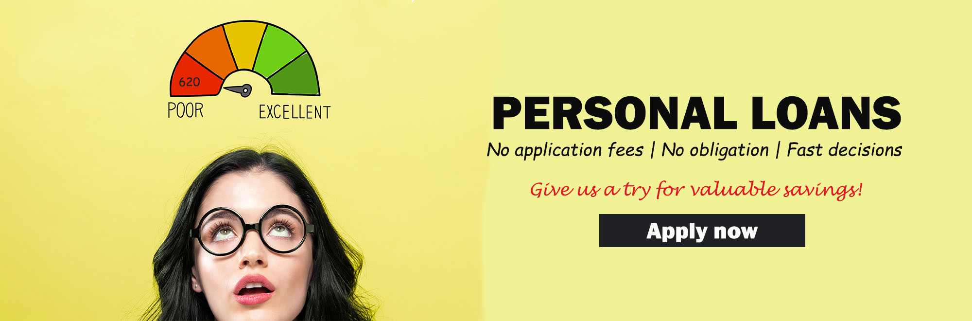 Personal loans with no application fees, no obligation, and fast decisions. Give us a try for valuable savings!